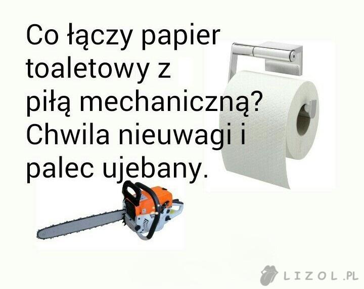 Co łączy papier toaletowy z piłą mechaniczną.