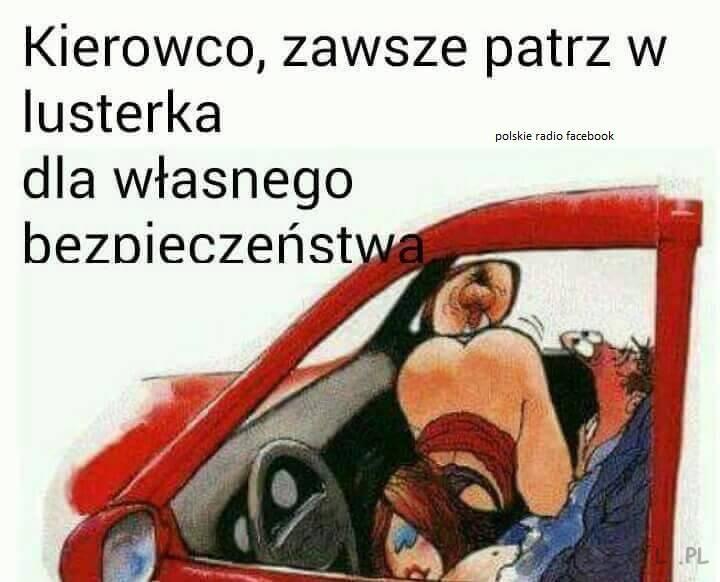 Kierowco zawsze patrz w lusterka...