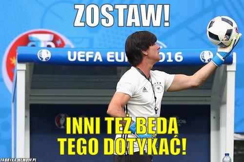 Loew, zostaw...